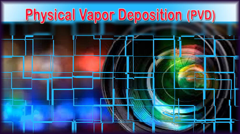 Physical Vapor Deposition (PVD)